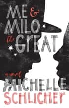 Me & Milo the Great ebook by Michelle Schlicher