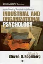 Handbook of Research Methods in Industrial and Organizational Psychology ebook by Steven G. Rogelberg