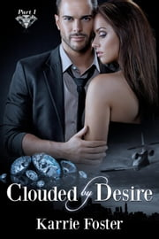 Clouded by Desire: Part 1 - Clouded by Desire, #1 ebook by Karrie Foster