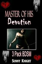 Master of His Devotion 3 Pack Collection ebook by Sunny Knight