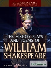 The History Plays and Poems of William Shakespeare ebook by Britannica Educational Publishing,Kuiper,Kathleen