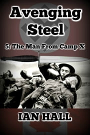 Avenging Steel 5: The Man From Camp X ebook by Ian Hall