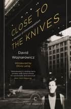 Close to the Knives - A Memoir of Disintegration ebook by David Wojnarowicz, Olivia Laing