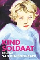 Kindsoldaat ebook by Oscar van den Boogaard