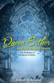 Queen Esther and the Ring of Power (Prophetic Voice for the End Times) ebook by Russell Stendal