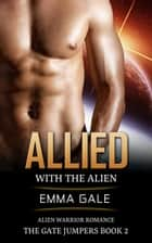 Allied with the Alien: Alien Warrior Romance ebook by Lia Cole,Emma Gale
