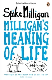 Milligan's Meaning of Life - An Autobiography of Sorts ebook by Spike Milligan