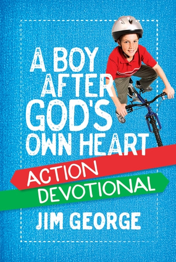 A Boy After God's Own Heart Action Devotional ebook by Jim George