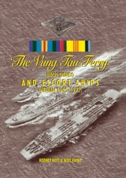 Vung Tau Ferry - HMAS Sydney and Escort Ships: Vietnam 1965-1972 ebook by Rodney Nott,Noel Payne