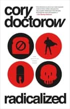Radicalized - Four Tales of Our Present Moment ebook by Cory Doctorow