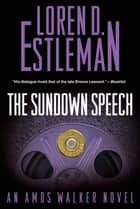 The Sundown Speech - An Amos Walker Novel ebook by Loren D. Estleman