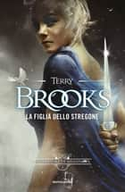 La figlia dello stregone Ebook di Terry Brooks, Lia Desotgiu