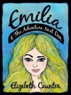 Emilia and The Adventure Next Door ebook by Elizabeth Caunter
