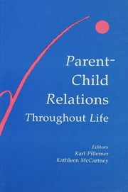 Parent-child Relations Throughout Life ebook by Karl Pillemer,Kathleen McCartney
