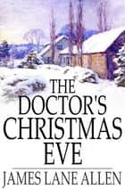 The Doctor's Christmas Eve ebook by James Lane Allen