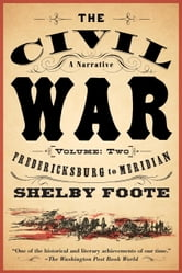 The Civil War: A Narrative - Volume 2: Fredericksburg to Meridian ebook by Shelby Foote