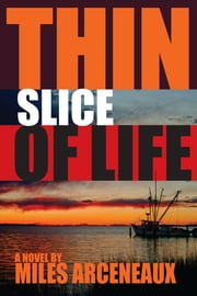 Thin Slice of Life ebook by Miles Arceneaux