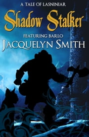Shadow Stalker (The World of Lasniniar Book 1.5) ebook by Jacquelyn Smith