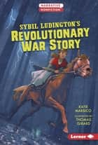 Sybil Ludington's Revolutionary War Story ebook by Katie Marsico, Thomas Girard