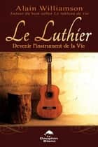 Le luthier ebook by Alain Williamson