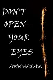 Don't Open Your Eyes ebook by Ann Halam