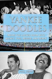 Yankee Doodles - Inside the Locker Room with Mickey, Yogi, Reggie, and Derek ebook by Phil Pepe