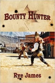 Bounty Hunter ebook by Rye James