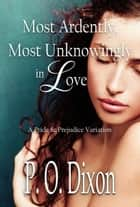 Most Ardently, Most Unknowingly in Love - A Pride and Prejudice Variation ebook by P. O. Dixon
