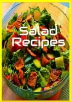 Salad Recipes ebook by F. Schwartz