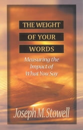 The Weight of Your Words - Measuring the Impact of What You Say ebook by Joseph M. Stowell