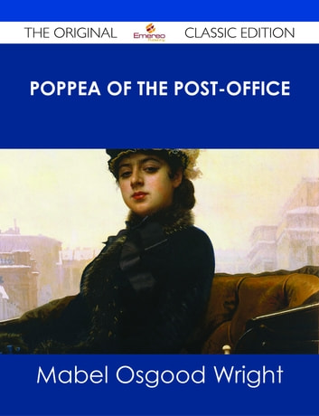 Poppea of the Post-Office - The Original Classic Edition ebook by Mabel Osgood Wright