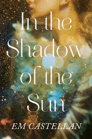 In the Shadow of the Sun ebook by EM Castellan