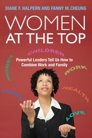 Women at the Top - Powerful Leaders Tell Us How to Combine Work and Family ebook by Diane F. Halpern,Fanny M. Cheung