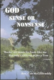 GOD Sense or Nonsense: Books are made by Fools like me, But only GOD can make a tree… ebook by Con McGillicuddy