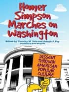 Homer Simpson Marches on Washington - Dissent through American Popular Culture ebook by Timothy M. Dale, Joseph J. Foy, Kate Mulgrew,...