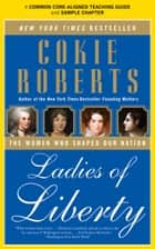A Teacher's Guide to Ladies of Liberty - Common-Core Aligned Teacher Materials and a Sample Chapter ebook by Cokie Roberts, Amy Jurskis