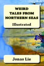 "Weird Tales from Northern Seas - ""Illustrated"" ebook by Jonas Lie, R. Nisbet Bain, Laurence Housman"
