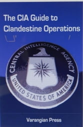 CIA Guide to Clandestine Operations ebook by Varangian Publishing