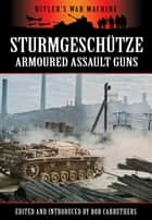 Sturmgeschutze - Armoured Assult Guns eBook by Bob Carruthers