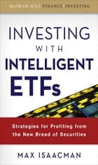 Investing with Intelligent ETFs: Strategies for Profiting from the New Breed of Securities ebook by Max Isaacman