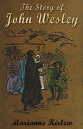 The Story of John Wesley {Illustrated} ebook by Marianne Kirlew