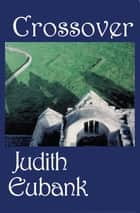Crossover ebook by Judith Eubank