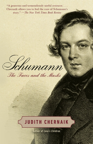 Schumann - The Faces and the Masks eBook by Judith Chernaik