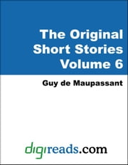 The Original Short Stories of Guy de Maupassant Volume 6 ebook by Maupassant, Guy de