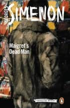 Maigret's Dead Man - Inspector Maigret #29 ebook by Georges Simenon, David Coward