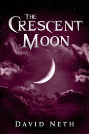 The Crescent Moon ebook by David Neth