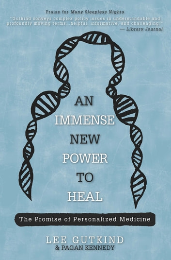 An Immense New Power to Heal - The Promise of Personalized Medicine ebook by Lee Gutkind,Pagan Kennedy