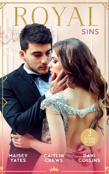 Royal Sins: Bound to the Warrior King / Protecting the Desert Heir / Pursued by the Desert Prince (Mills & Boon M&B) 電子書 by Maisey Yates,Caitlin Crews,Dani Collins