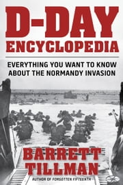 D-Day Encyclopedia - Everything You Want to Know About the Normandy Invasion ebook by Barrett Tillman