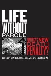 Life without Parole - America's New Death Penalty? ebook by Jr.,Charles J. Ogletree,Austin Sarat